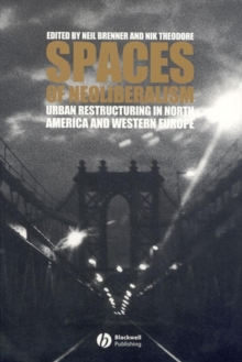 Spaces of Neoliberalism : Urban Restructuring in North America and Western Europe, Paperback / softback Book