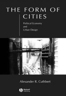 The Form of Cities : Political Economy and Urban Design, Paperback / softback Book