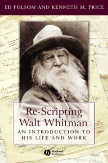 Re-scripting Walt Whitman : An Introduction to His Life and Work, Paperback Book