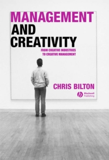 Management and Creativity : From Creative Industries to Creative Management, Paperback Book