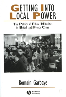 Getting into Local Power : The Politics of Ethnic Minorities in British and French Cities, Paperback Book