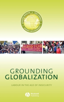 Grounding Globalization : Labour in the Age of Insecurity, Hardback Book