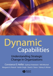 Dynamic Capabilities : Understanding Strategic Change in Organizations, Paperback Book