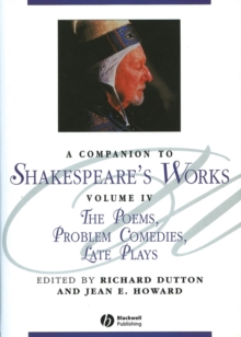 A Companion to Shakespeare's Works, Volumr IV : The Poems, Problem Comedies, Late Plays, Paperback / softback Book