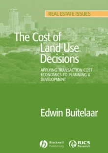 The Cost of Land Use Decisions : Applying Transaction Cost Economics to Planning and Development, Paperback / softback Book