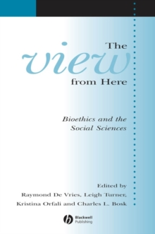 The View From Here : Bioethics and the Social Sciences, Paperback / softback Book