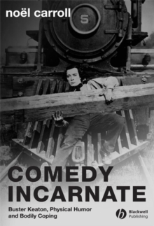 Comedy Incarnate : Buster Keaton, Physical Humor, and Bodily Coping, Hardback Book
