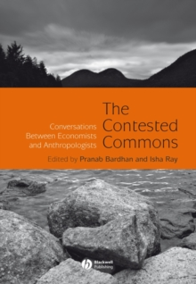 The Contested Commons : Conversations Between Economists and Anthropologists, Hardback Book