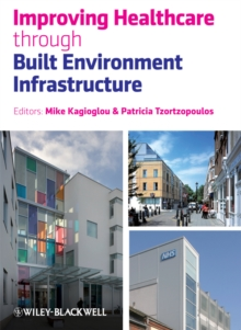 Improving Healthcare Through Built Environment Infrastructure, Hardback Book