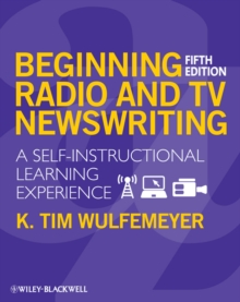 Beginning Radio and TV Newswriting : A Self-Instructional Learning Experience, Paperback / softback Book