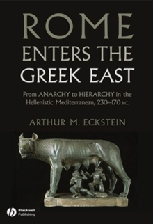 Rome Enters the Greek East : From Anarchy to Hierarchy in the Hellenistic Mediterranean, 230-170 BC, Hardback Book