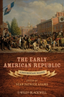 The Early American Republic : A Documentary Reader, Paperback Book