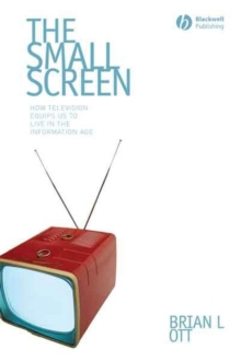 The Small Screen : How Television Equips Us to Live in the Information Age, Paperback / softback Book