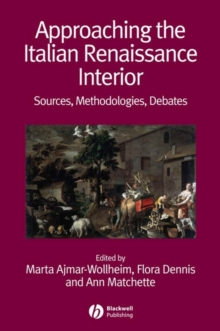 Approaching the Italian Renaissance Interior : Sources, Methodologies, Debates, Paperback / softback Book
