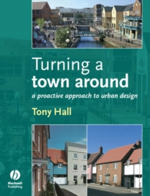 Turning a Town Around : A Proactive Approach to Urban Design, Paperback Book