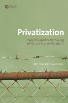 Privatization : Property and the Remaking of Nature-society Relations, Paperback Book