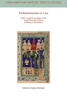 Parliamentarians at Law : Select Legal Proceedings of the Long Fifteenth Century Relating to Parliament, Paperback / softback Book