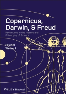 Copernicus, Darwin, and Freud : Revolutions in the History and Philosophy of Science, Paperback / softback Book