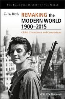 Remaking the Modern World 1900 - 2015 : Global Connections and Comparisons, Hardback Book