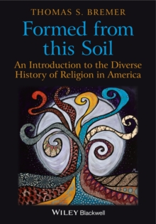 Formed from This Soil : An Introduction to the Diverse History of Religion in America, Paperback / softback Book