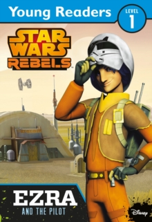 Star Wars Rebels: Ezra and the Pilot : Star Wars Young Readers, Paperback Book