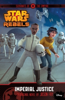 Star Wars Rebels: Servants of the Empire: Imperial Justice : Novel 3, Paperback Book