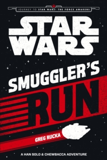 Star Wars The Force Awakens: Smuggler's Run : A Han Solo and Chewbacca Adventure, Paperback Book