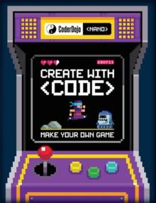Coderdojo Nano: Make Your Own Game : Create with Code, Paperback Book