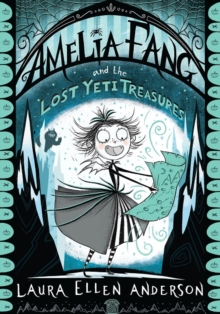 Amelia Fang and the Lost Yeti Treasures, Paperback / softback Book