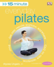 15-Minute Everyday Pilates : Get Real Results Anytime, Anywhere Four 15-minute workouts, also on DVD, Paperback Book