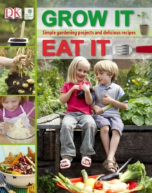 RHS Grow It, Eat It : Simple Gardening Projects and Delicious Recipes, Hardback Book