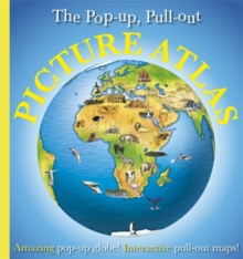 The Pop-Up, Pull-Out, Picture Atlas : Amazing Pop-Up Globe! Interactive Pull-Out Maps!, Hardback Book