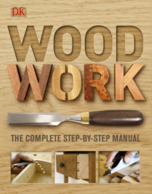 Woodwork : The Complete Step-by-Step Manual, Hardback Book