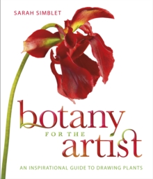 Botany for the Artist : An Inspirational Guide to Drawing Plants, Hardback Book