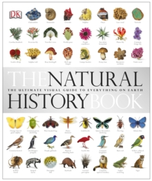 The Natural History Book : The Ultimate Visual Guide to Everything on Earth, Hardback Book
