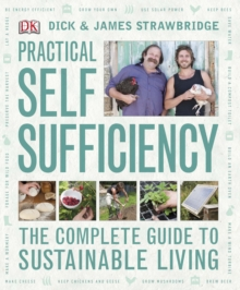 Practical Self Sufficiency : The Complete Guide to Sustainable Living, Hardback Book
