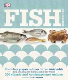 Fish Cookbook : How to Buy, Prepare and Cook the Best Sustainable Fish and Seafood from Around the World, Hardback Book