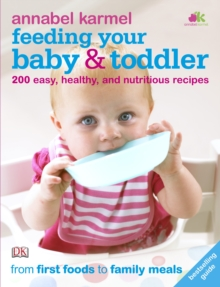 Feeding Your Baby and Toddler : 200 Easy, Healthy, and Nutritious Recipes, Paperback Book