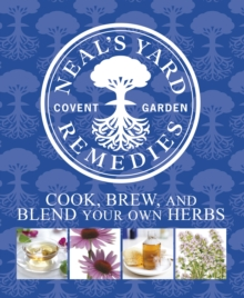 Neal's Yard Remedies Cook, Brew and Blend Your Own Herbs, Hardback Book