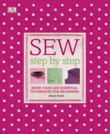 Sew Step by Step : More Than 200 Essential Techniques for Beginners, Hardback Book