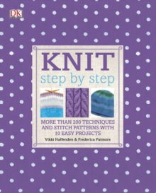 Knit Step by Step : More Than 150 Techniques and Popular Stitch Patterns, Hardback Book