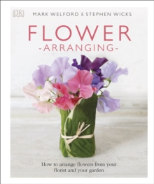 Flower Arranging : How to Arrange Flowers from your Florist and from your Garden, Hardback Book