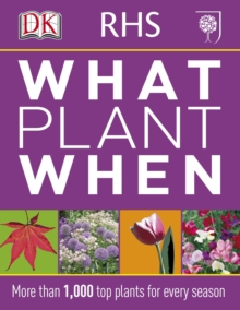 RHS What Plant When : More than 1,000 Top Plants for Every Season, Paperback Book