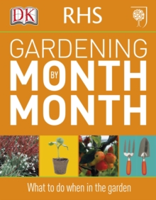 RHS Gardening Month by Month : What to Do When in the Garden, Paperback / softback Book