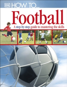 How To...Football : A Step-by-Step Guide to Mastering Your Skills, Hardback Book