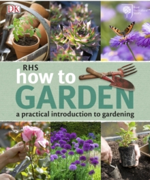 RHS How to Garden : A Practical Introduction to Gardening, Paperback Book
