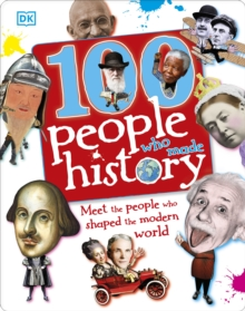 100 People Who Made History : Meet the People Who the Shaped Modern World, Hardback Book