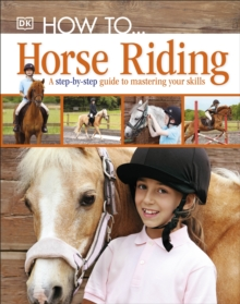 How To...Horse Riding : A Step-by-Step Guide to Mastering Your Skills, Hardback Book