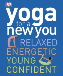 Yoga for a New You : Relaxed, Energetic, Young, Confident, Paperback Book