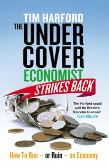 The Undercover Economist Strikes Back : How to Run or Ruin an Economy, EPUB eBook